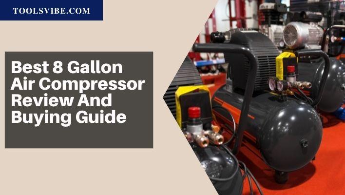 Best 8 Gallon Air Compressor