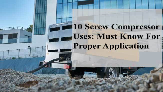 Screw Compressor Uses: Must Know For Proper Application
