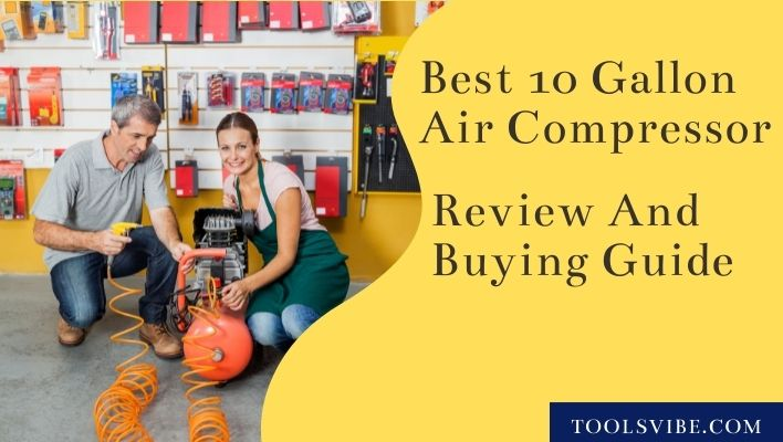 Best 10 Gallon Air Compressor Review And Buying Guide
