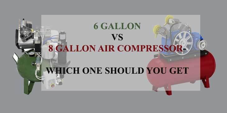 6 gallon vs 8 gallon air compressor