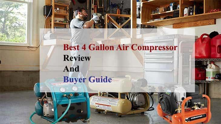 Best 4 Gallon Air Compressor- Review And Buyer Guide