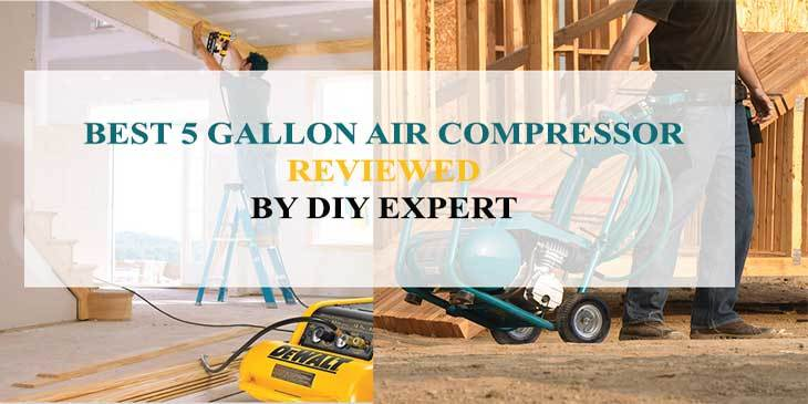 Best 5 Gallon Air Compressor-Reviewed By DIY Expert