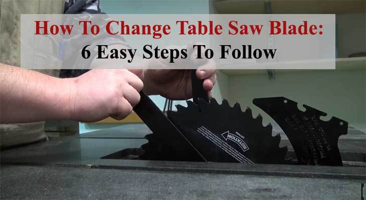 How To Change Table Saw Blade: 6 Easy Steps To Follow