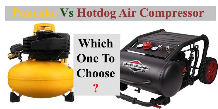 Pancake vs Hotdog Air Compressor: Which To Choose