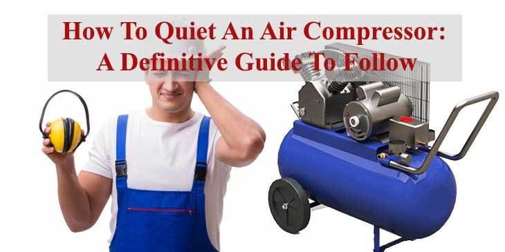 How To Quiet An Air Compressor: A Definitive Guide To Follow