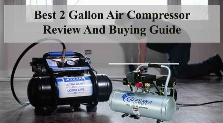 Best 2 Gallon Air Compressor Review And Buying Guide