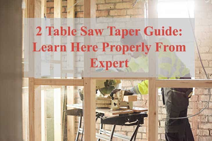 Table Saw Taper Guide: Learn Here Properly From Expert