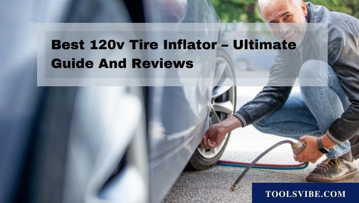 Best 120v Tire Inflator– Ultimate Guide And Reviews