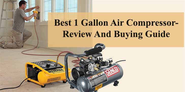 Best 1 Gallon Air Compressor- Review And Buying Guide