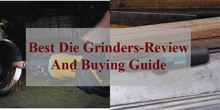 Best Die Grinders-Review And Buying Guide