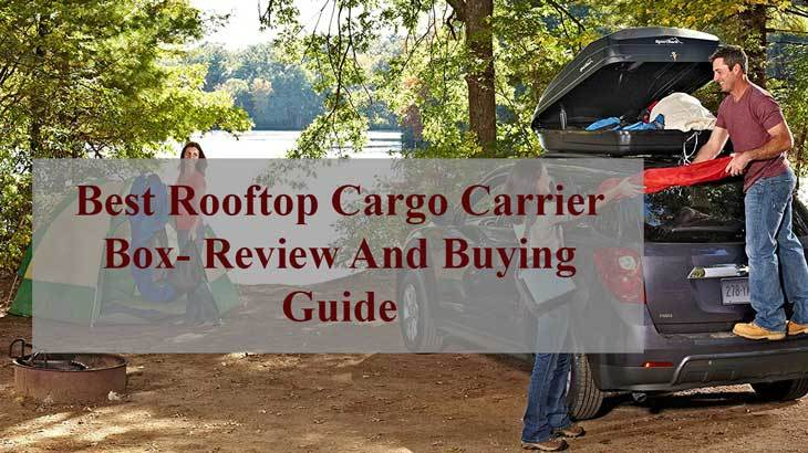 Best Rooftop Cargo Carrier Box- Review And Buying Guide