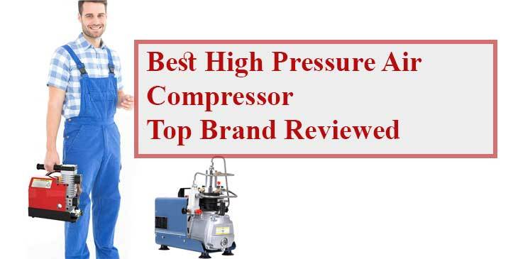 Best High Pressure air compressor-Top Brand Reviewed