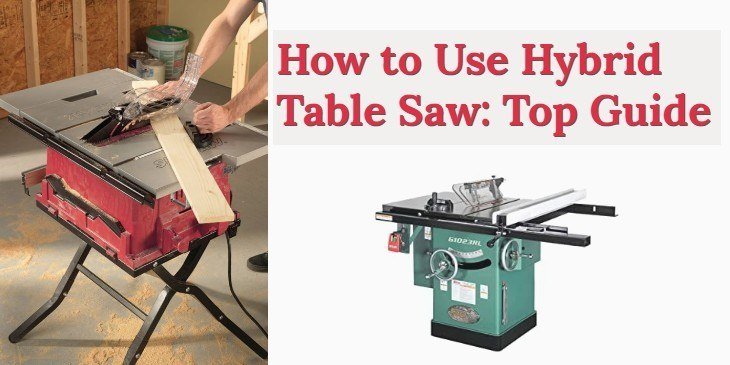 How to Use Hybrid Table Saw