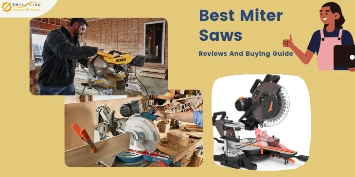 Best Miter Saws- Reviews And Buying Guide