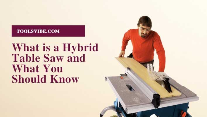 What is a Hybrid Table Saw and What You Should Know
